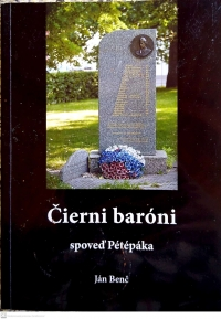 "Publication - ""Black Barons - Confession of Pétépák"", written by Ján Benč under the auspices of the Confederation of political prisoners of Slovakia."